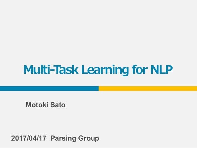 Multi-Task Learning for NLP 2017/04/17 Parsing Group Motoki Sato