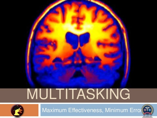 Managing MULTITASKING Maximum Effectiveness, Minimum Errors!