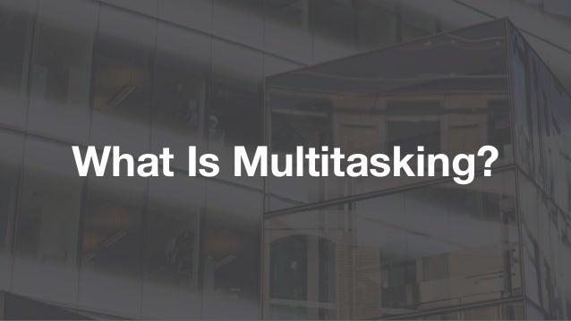 Multitasking Slide 3