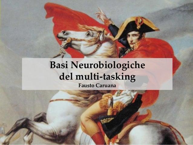 Basi Neurobiologiche del multi-tasking Fausto Caruana