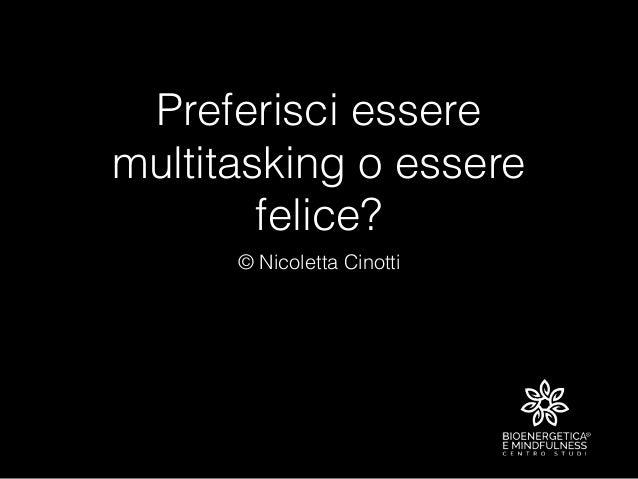 Preferisci essere multitasking o essere felice? © Nicoletta Cinotti