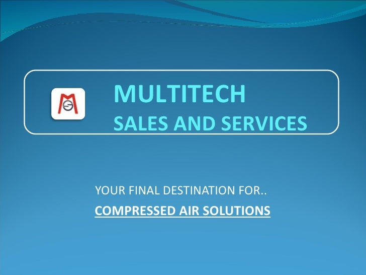 YOUR FINAL DESTINATION FOR..  COMPRESSED AIR SOLUTIONS MULTITECH  SALES AND SERVICES