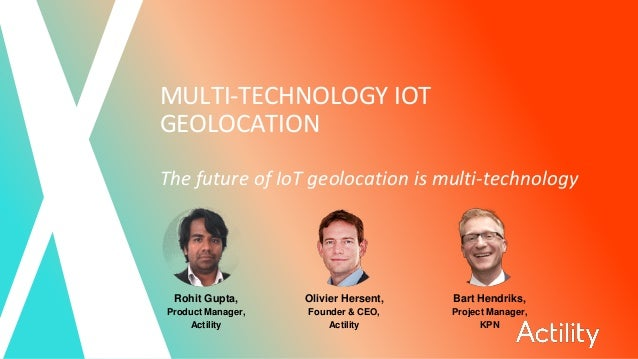 MULTI-TECHNOLOGY IOT GEOLOCATION The future of IoT geolocation is multi-technology Rohit Gupta, Product Manager, Actility ...