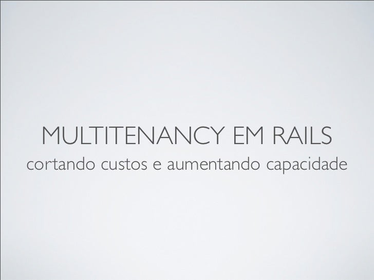 MULTITENANCY EM RAILScortando custos e aumentando capacidade