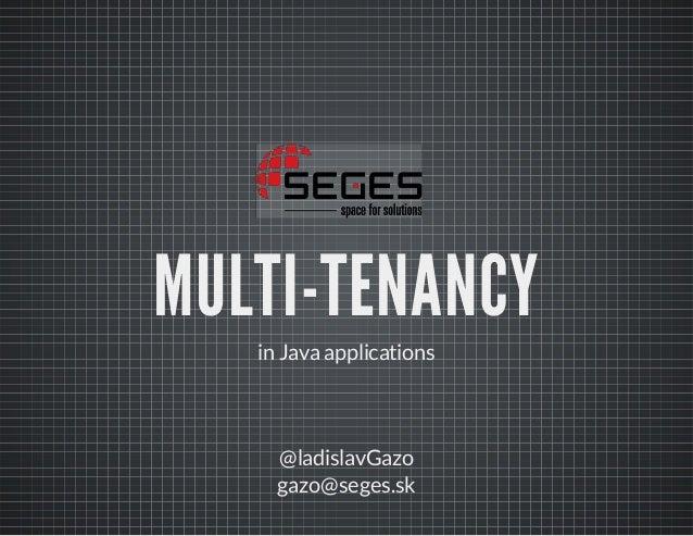 MULTI-TENANCY in Java applications  @ladislavGazo gazo@seges.sk