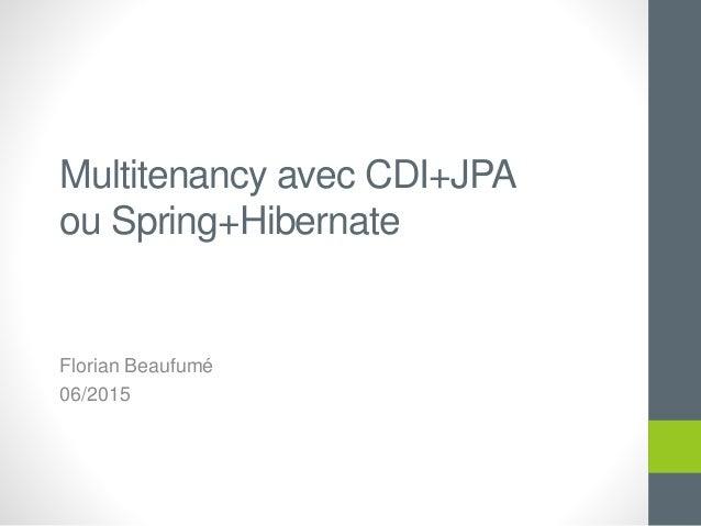Multitenancy avec CDI+JPA ou Spring+Hibernate Florian Beaufumé 06/2015