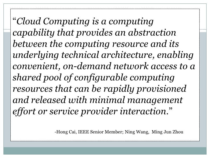 """Cloud Computing is a computingcapability that provides an abstractionbetween the computing resource and itsunderlying tec..."