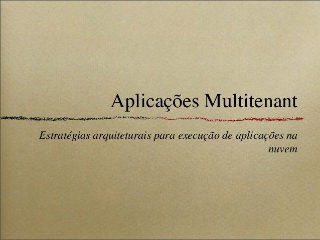 Aplicações MultitenantEstratégias arquiteturais para execução de aplicações nanuvem