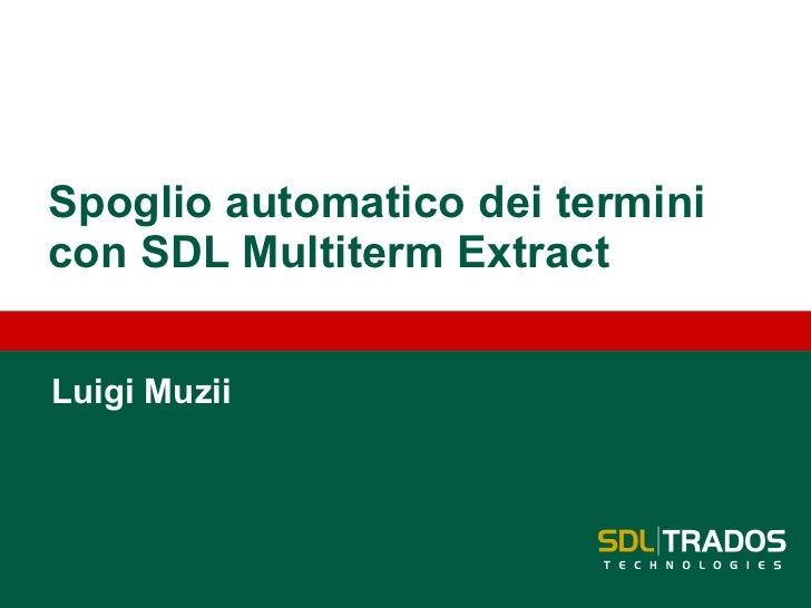 Spoglio automatico dei termini con SDL  Multiterm  Extract Luigi  Muzii