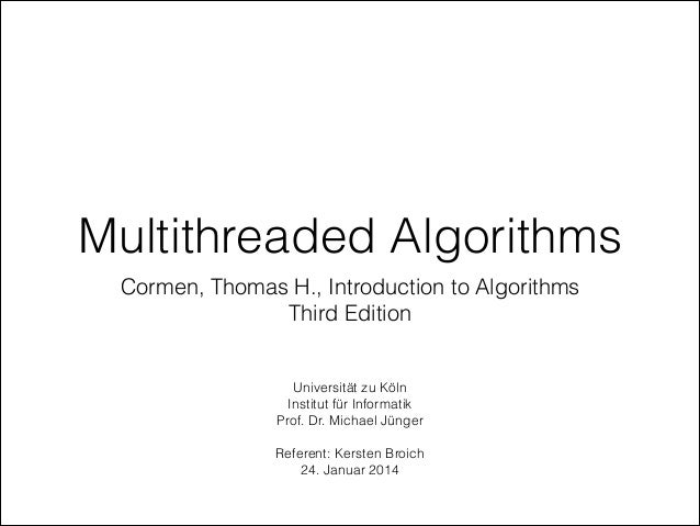 Multithreaded Algorithms Cormen, Thomas H., Introduction to Algorithms Third Edition  Universität zu Köln