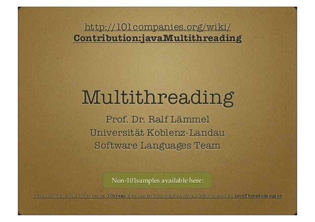 Multithreading Prof. Dr. Ralf Lämmel Universität Koblenz-Landau Software Languages Team https://github.com/101companies/10...