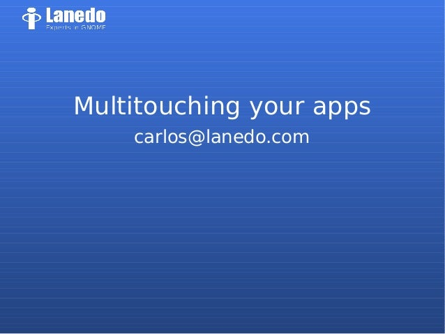 Multitouching your apps carlos@lanedo.com