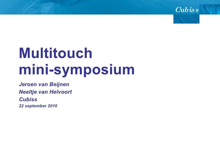 Multitouch  mini-symposium Jeroen van Beijnen  Neeltje van Helvoort Cubiss 22 september 2010