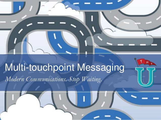 Multi-touchpoint Messaging Modern Communications. Stop Waiting.