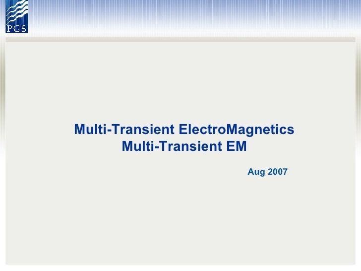 Multi-Transient ElectroMagnetics Multi-Transient EM Aug 2007