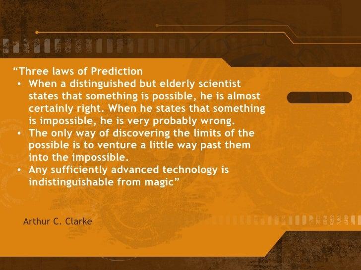 "<ul><li>"" Three laws of Prediction </li></ul><ul><ul><li>When a distinguished but elderly scientist states that something ..."