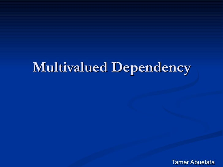 Multivalued Dependency Tamer Abuelata