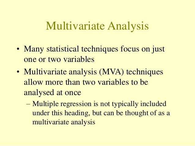 multivariate analysis Survival analysis multivariate y multiple regression analysis of variance analysis of covariance repeated measures manova factor analysis logistic regression.