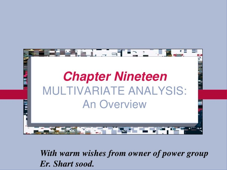 Chapter NineteenMULTIVARIATE ANALYSIS:An Overview<br />With warm wishes from owner of power group<br />Er. Shart sood.<br />