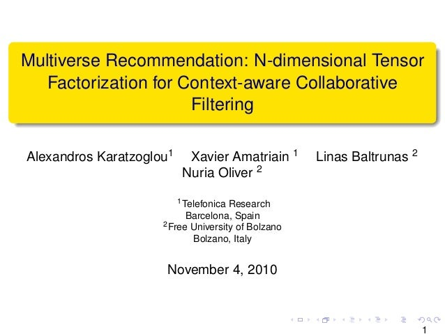 Multiverse Recommendation: N-dimensional Tensor Factorization for Context-aware Collaborative Filtering Alexandros Karatzo...