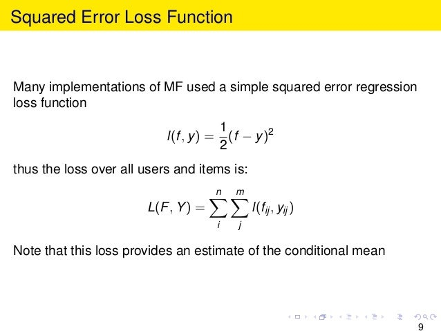 Squared Error Loss Function Many implementations of MF used a simple squared error regression loss function l(f, y) = 1 2 ...