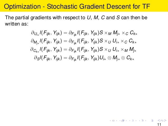 Optimization - Stochastic Gradient Descent for TF The partial gradients with respect to U, M, C and S can then be written ...