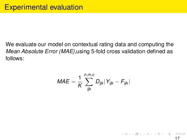 Experimental evaluation We evaluate our model on contextual rating data and computing the Mean Absolute Error (MAE),using ...