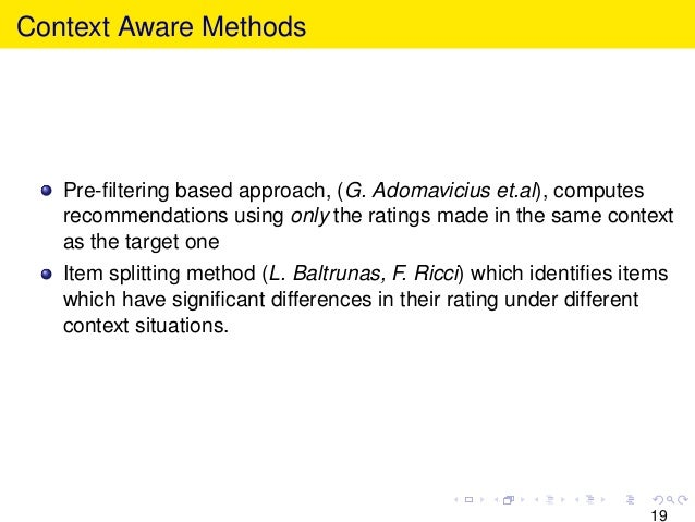 Context Aware Methods Pre-filtering based approach, (G. Adomavicius et.al), computes recommendations using only the ratings...