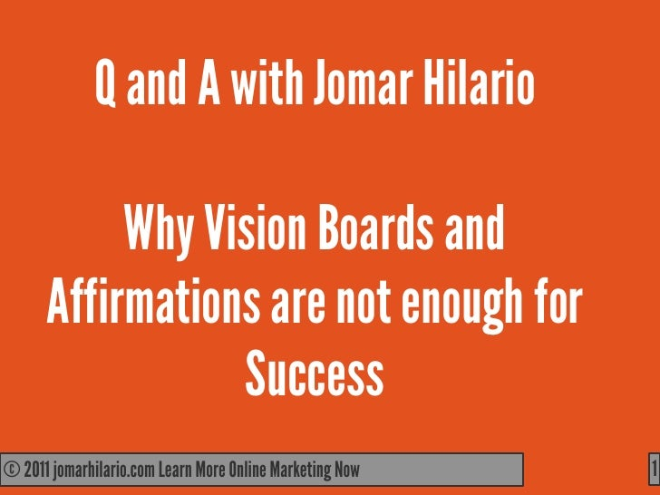 Q and A with Jomar Hilario           Why Vision Boards and      Affirmations are not enough for                 Success© 2...