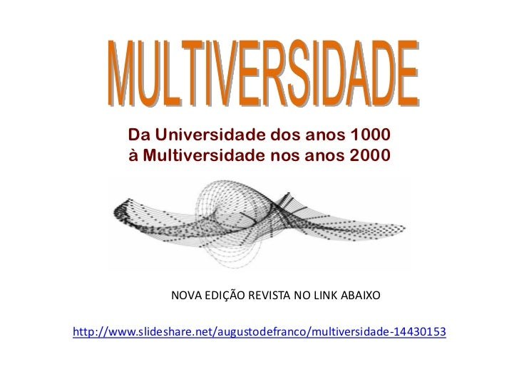 Da Universidade dos anos 1000         à Multiversidade nos anos 2000                 NOVA EDIÇÃO REVISTA NO LINK ABAIXOhtt...