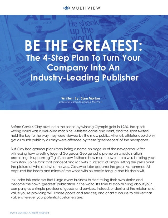 BE THE GREATEST: The 4-Step Plan To Turn Your Company Into An Industry-Leading Publisher Written By: Sam Morton Director o...