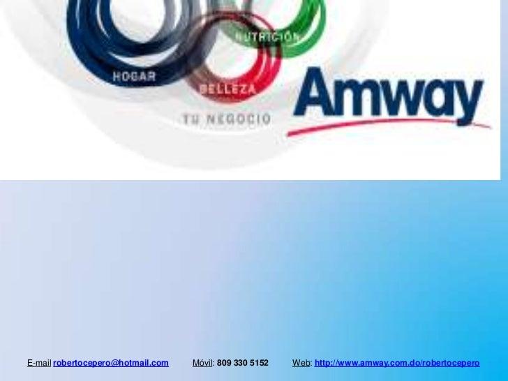 E-mail robertocepero@hotmail.com   Móvil: 809 330 5152   Web: http://www.amway.com.do/robertocepero