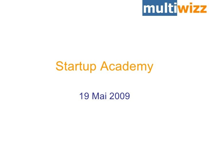 19 Mai 2009 Startup Academy
