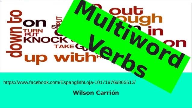 Multiword Verbs Wilson Carrión https://www.facebook.com/EspanglishLoja-101719766865512/