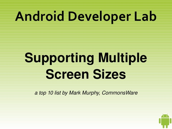 Android Developer Lab       Supporting Multiple          Screen Sizes       a top 10 list by Mark Murphy, CommonsWare     ...