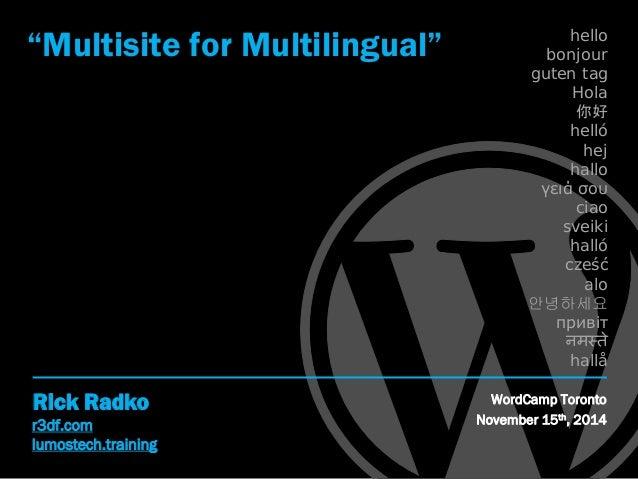 "r3df.com lumostech.training Rick Radko ""Multisite for Multilingual"" WordCamp Toronto November 15th, 2014 hello bonjour gut..."