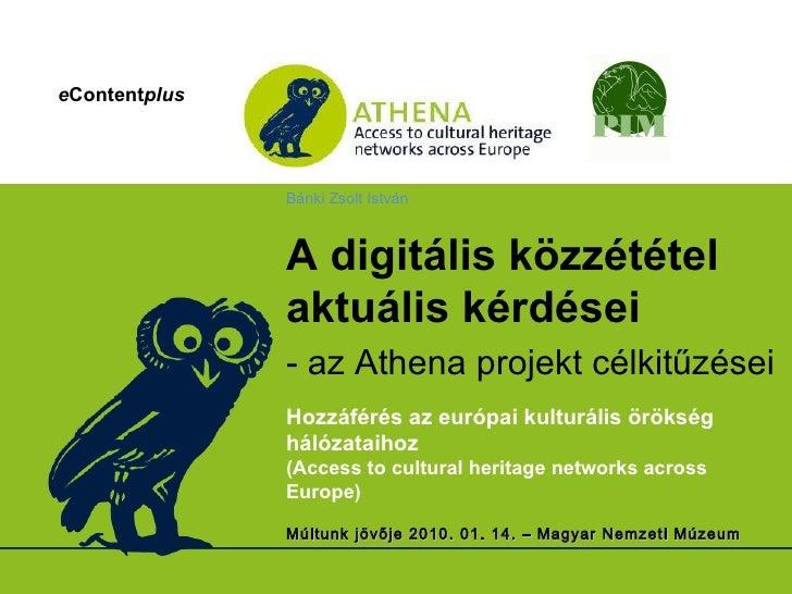 e Content plus Bánki Zsolt István A digitális közzététel aktuális kérdései - az Athena projekt célkitűzései   Hozzáférés a...