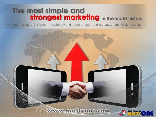 The most simple and strongest marketing Multyone making profit when the whole world is rearranged and recreated repetitive...