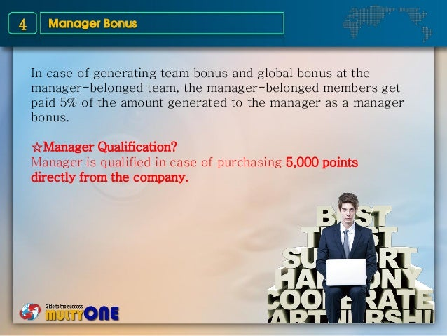 Manager Bonus4 In case of generating team bonus and global bonus at the manager-belonged team, the manager-belonged member...