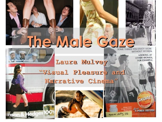 "The Male GazeThe Male Gaze Laura MulveyLaura Mulvey """"Visual Pleasure andVisual Pleasure and Narrative Cinema""Narrative Ci..."