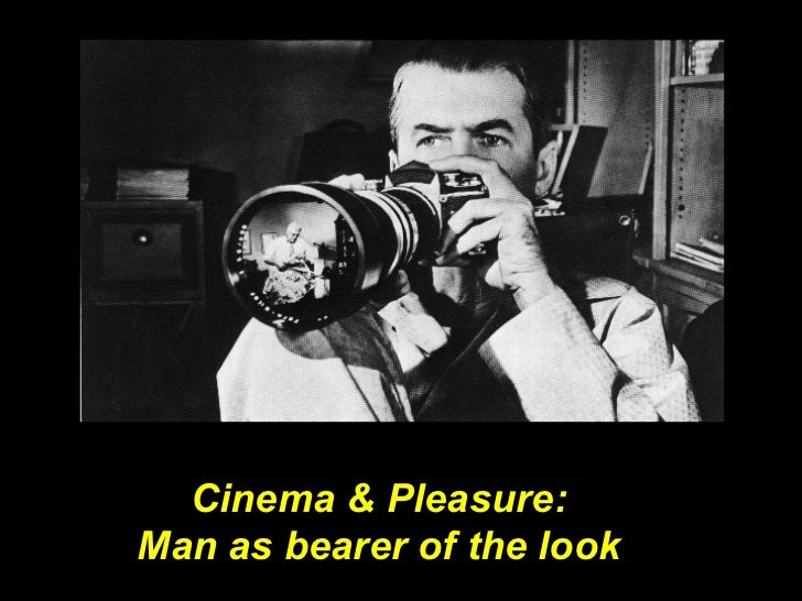 Cinema & Pleasure:  Man as bearer of the look