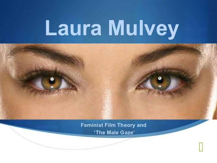 Laura Mulvey   Feminist Film Theory and       'The Male Gaze'                              
