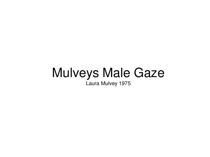 Mulveys Male Gaze     Laura Mulvey 1975