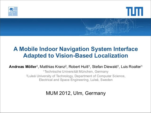 A Mobile Indoor Navigation System Interface     Adapted to Vision-Based LocalizationAndreas Möller1, Matthias Kranz2, Robe...