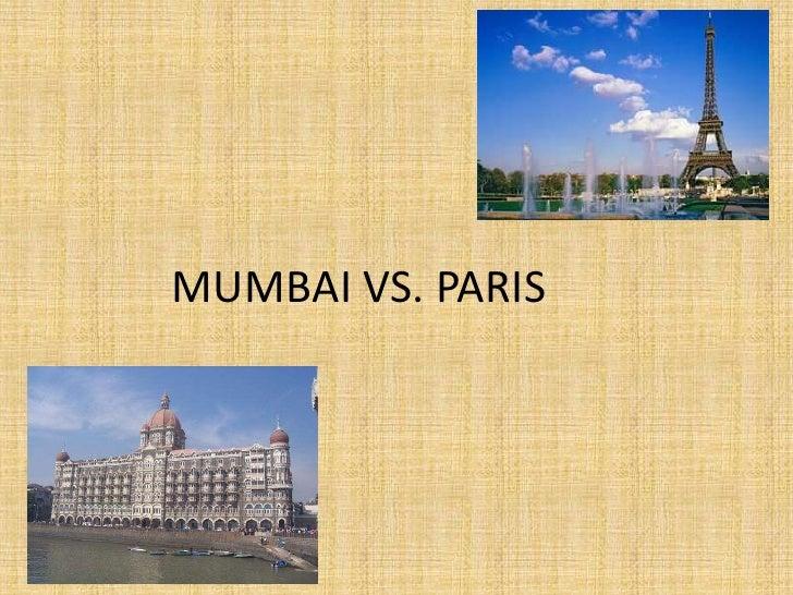 MUMBAI VS. PARIS
