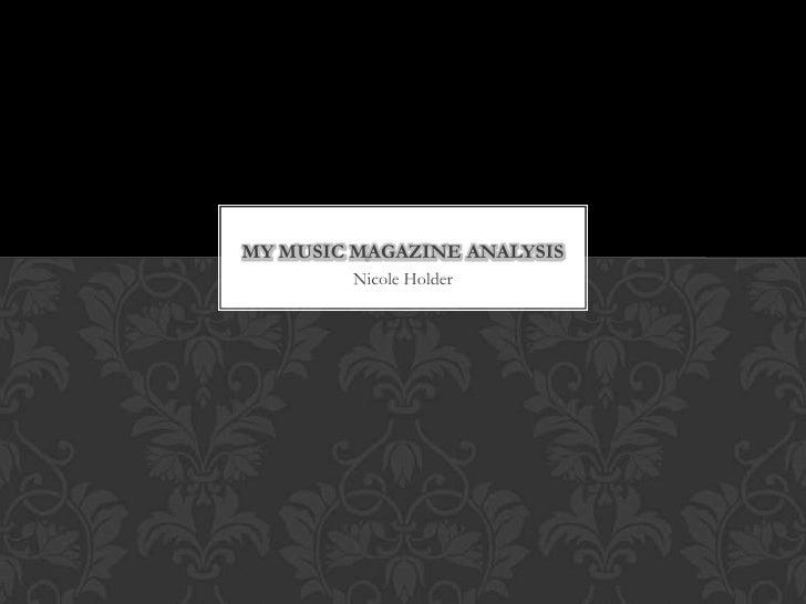 MY MUSIC MAGAZINE ANALYSIS        Nicole Holder