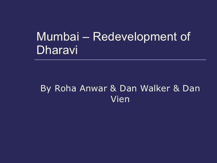Mumbai – Redevelopment of Dharavi  By Roha Anwar & Dan Walker & Dan Vien
