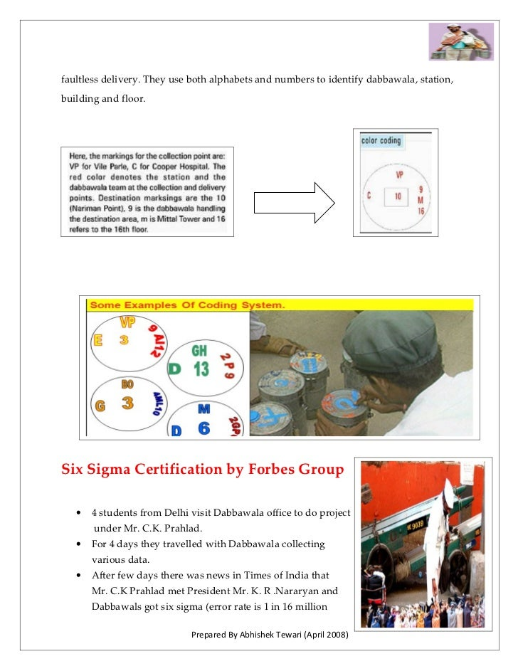faultless delivery. They use both alphabets and numbers to identify dabbawala, station, building and floor.     Six Sigma ...
