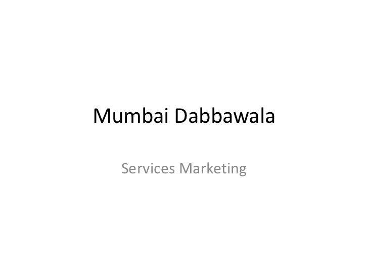 Mumbai Dabbawala  Services Marketing