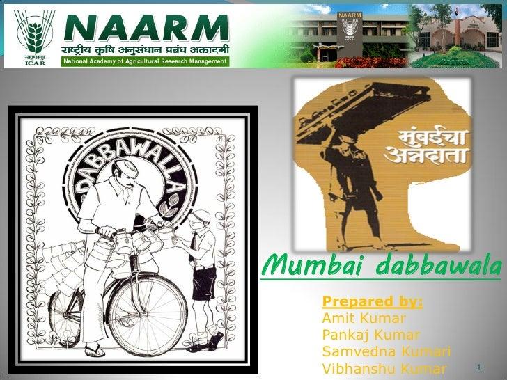 Mumbai dabbawala    Prepared by:    Amit Kumar    Pankaj Kumar    Samvedna Kumari    Vibhanshu Kumar   1